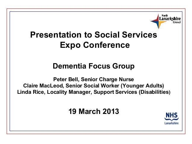 Presentation to Social Services           Expo Conference              Dementia Focus Group              Peter Bell, Senio...