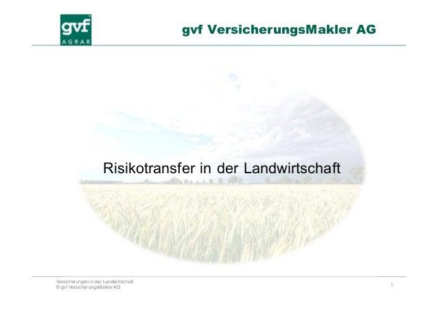 1 Versicherungen in der Landwirtschaft © gvf VersicherungsMakler AG gvf VersicherungsMakler AG Risikotransfer in der Landw...