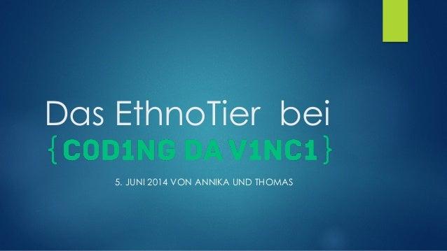 Das EthnoTier bei 5. JUNI 2014 VON ANNIKA UND THOMAS