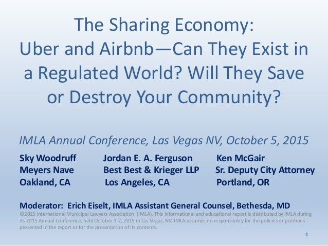 The Sharing Economy: Uber and Airbnb—Can They Exist in a Regulated World? Will They Save or Destroy Your Community? IMLA A...