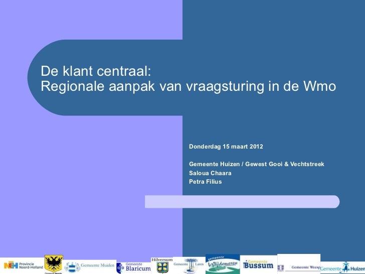 De klant centraal:Regionale aanpak van vraagsturing in de Wmo                     Donderdag 15 maart 2012                 ...