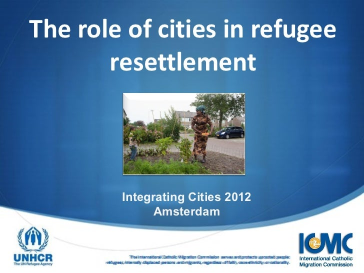 The role of cities in refugee       resettlement                Integrating Cities 2012                      Amsterdam    ...