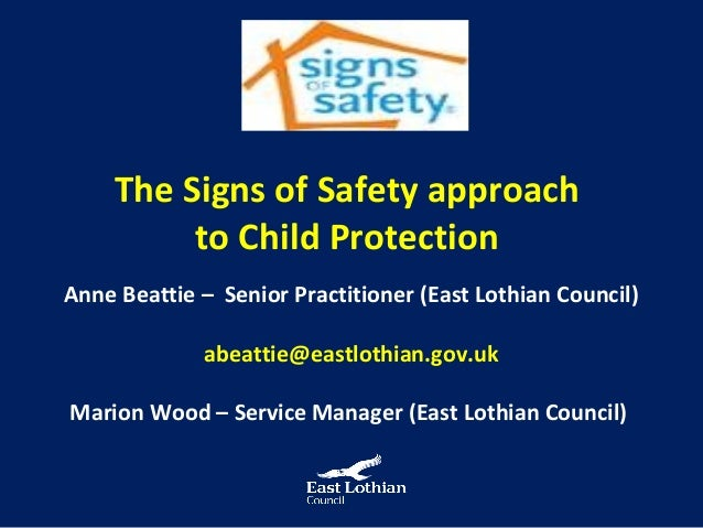 The Signs of Safety approach          to Child ProtectionAnne Beattie – Senior Practitioner (East Lothian Council)        ...