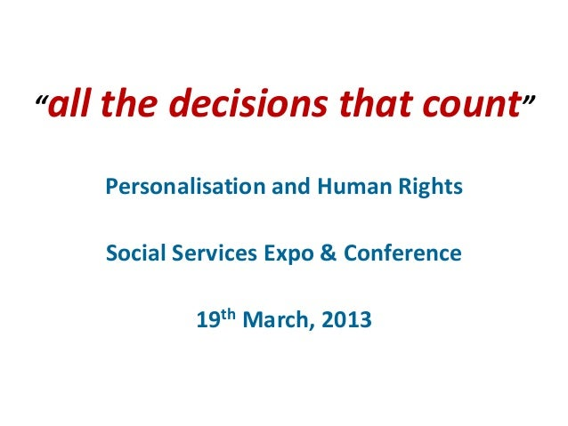 """""""all the   decisions that count""""    Personalisation and Human Rights    Social Services Expo & Conference            19th ..."""