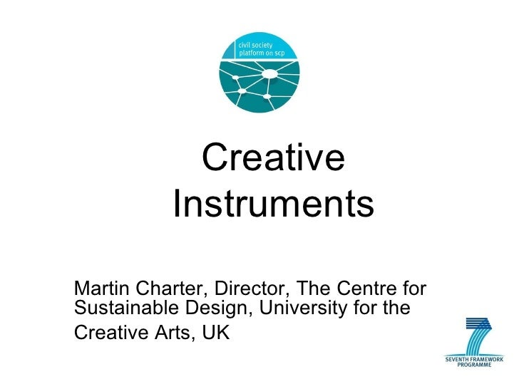 Creative Instruments Martin Charter, Director, The Centre for Sustainable Design, University for the  Creative Arts, UK