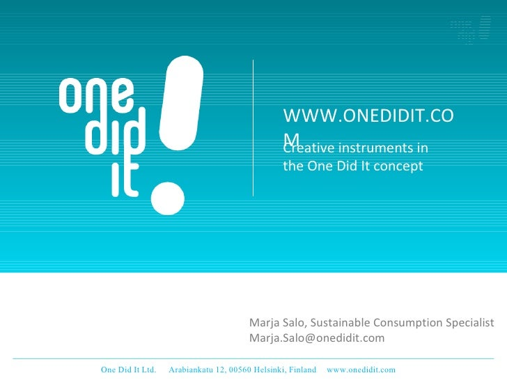 Creative instruments in the One Did It concept WWW.ONEDIDIT.COM Marja Salo, Sustainable Consumption Specialist [email_addr...