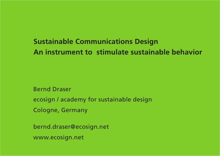 Sustainable Communications Design An instrument to stimulate sustainable behavior    Bernd Draser ecosign / academy for su...