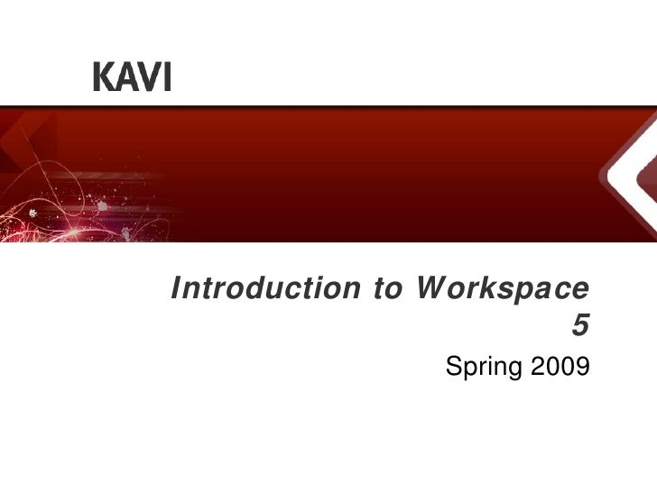 Introduction to Workspace 5 Spring 2009