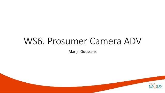WS6. Prosumer Camera ADV Marijn Goossens