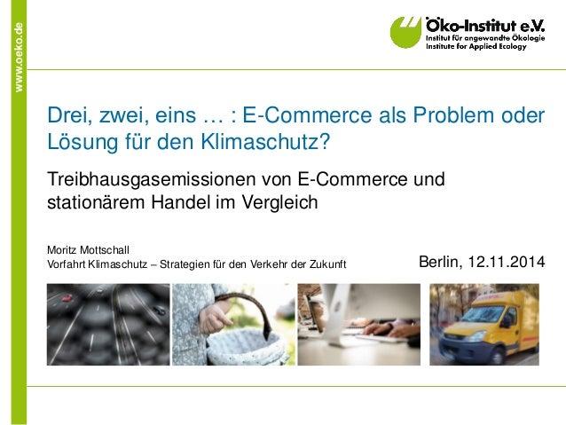 www.oeko.de  Drei, zwei, eins … : E-Commerce als Problem oder Lösung für den Klimaschutz?  Treibhausgasemissionen von E-Co...