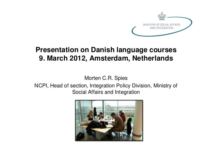 Presentation on Danish language courses 9. March 2012, Amsterdam, Netherlands                    Morten C.R. SpiesNCPI, He...
