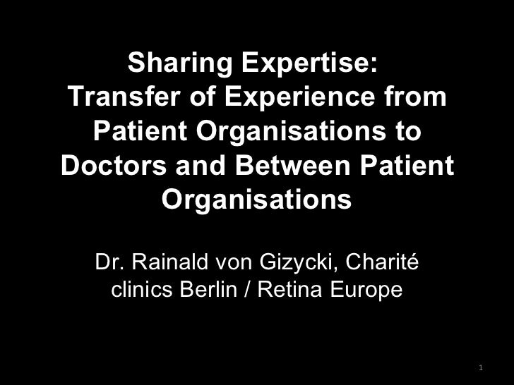 Sharing Expertise:  Transfer of Experience from Patient Organisations to Doctors and Between Patient Organisations Dr. Rai...