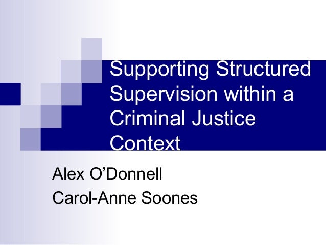 Supporting Structured      Supervision within a      Criminal Justice      ContextAlex O'DonnellCarol-Anne Soones