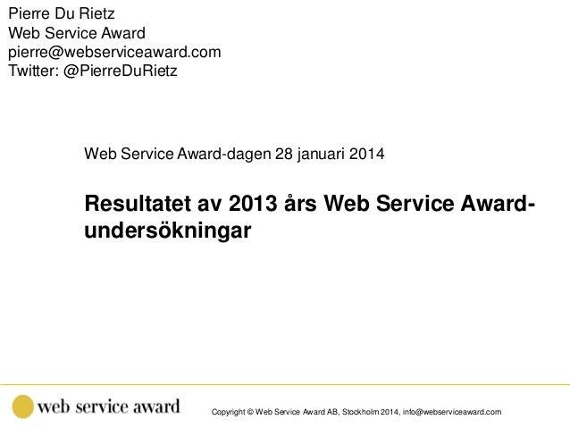 Pierre Du Rietz Web Service Award pierre@webserviceaward.com Twitter: @PierreDuRietz  Web Service Award-dagen 28 januari 2...