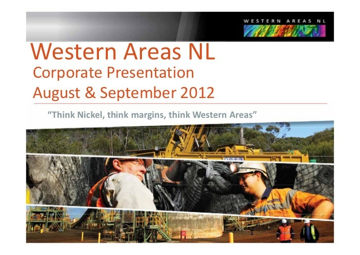 "Western Areas NLCorporate Presentation Corporate PresentationAugust & September 2012  g        p ""Think Nickel, think marg..."