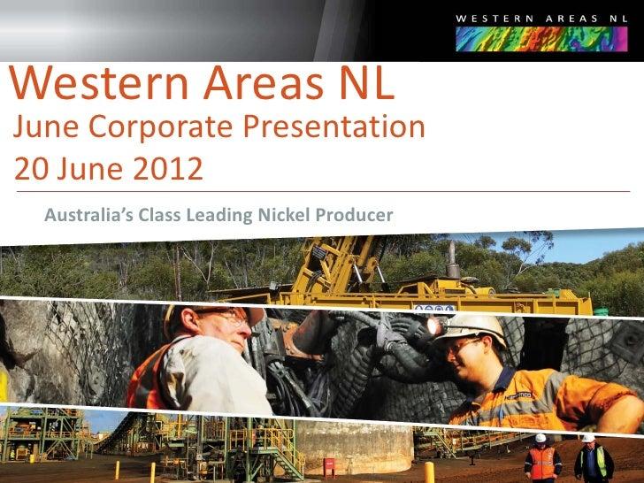 Western Areas NLJune Corporate Presentation20 June 2012  Australia's Class Leading Nickel Producer                        ...