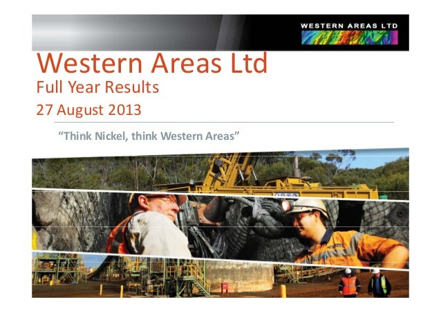 "Western Areas Ltd Full Year ResultsFull Year Results 27 August 2013 ""Think Nickel, think Western Areas"""