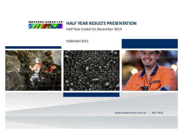 HALF YEAR RESULTS PRESENTATION Half Year Ended 31 December 2014Half Year Ended 31 December 2014 FEBRUARY 2015 westernareas...