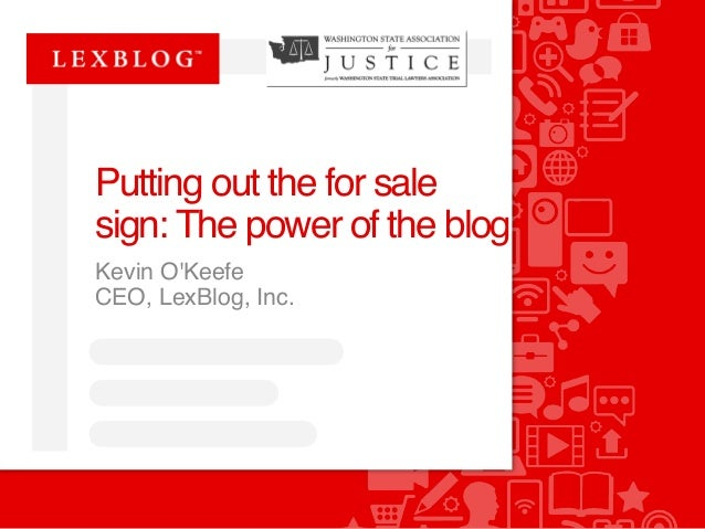 Putting out the for sale  sign: The power of the blog  Kevin O'Keefe  CEO, LexBlog, Inc.