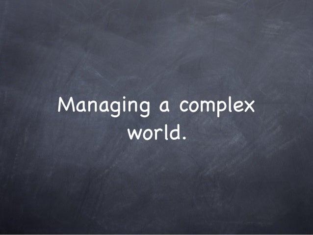 Managing a complex world.