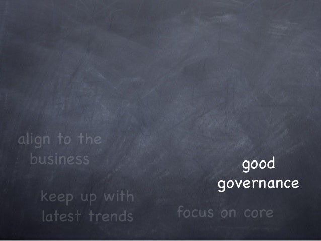 keep up with latest trends focus on core align to the business good governance