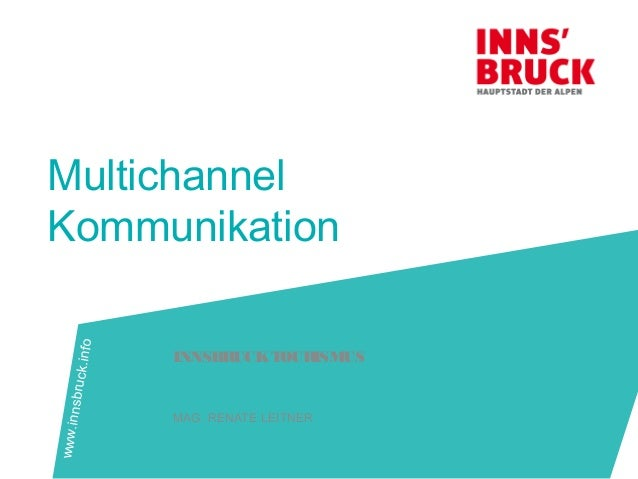 Multichannel Kommunikation INNSBRUCKTOURISMUS MAG. RENATE LEITNER www.innsbruck.info