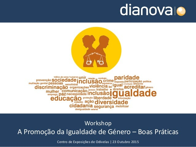 Workshop A Promoção da Igualdade de Género – Boas Práticas Centro de Exposições de Odivelas | 23 Outubro 2015