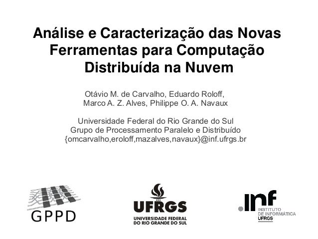 Análise e Caracterização das Novas Ferramentas para Computação Distribuída na Nuvem Otávio M. de Carvalho, Eduardo Roloff,...