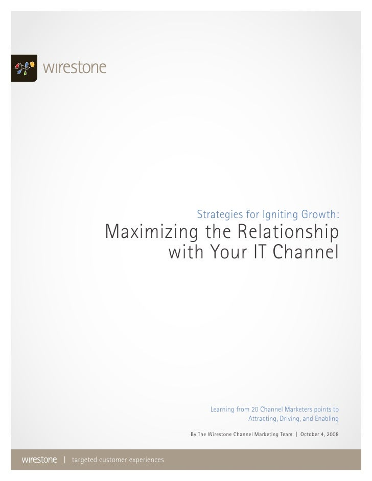 Strategies for Igniting Growth:             Maximizing the Relationship                   with Your IT Channel            ...