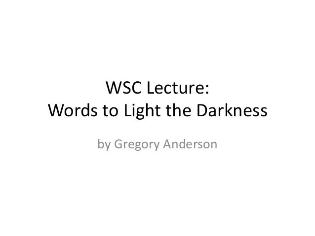 WSC Lecture: Words to Light the Darkness by Gregory Anderson