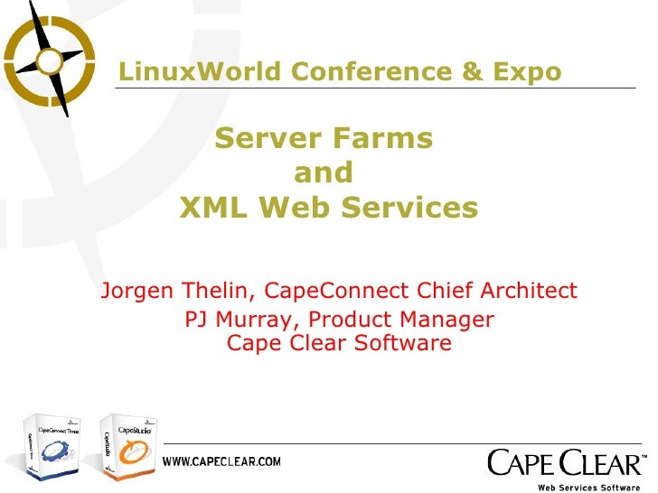 Jorgen Thelin, CapeConnect Chief Architect PJ Murray, Product Manager Cape Clear Software Server Farms  and  XML Web Servi...