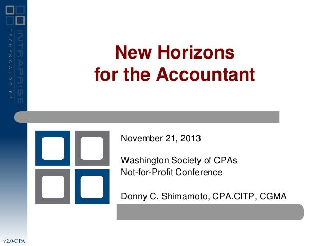 New Horizons for the Accountant  November 21, 2013 Washington Society of CPAs Not-for-Profit Conference Donny C. Shimamoto...