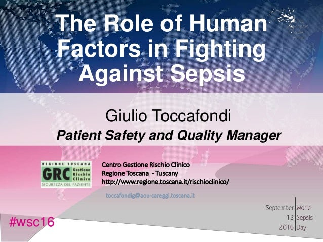 #wsc16#wsc16 The Role of Human Factors in Fighting Against Sepsis Giulio Toccafondi Patient Safety and Quality Manager Cen...