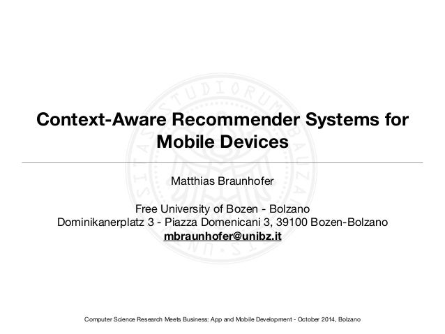 Context-Aware Recommender Systems for  Mobile Devices  Matthias Braunhofer  !  Free University of Bozen - Bolzano  Dominik...
