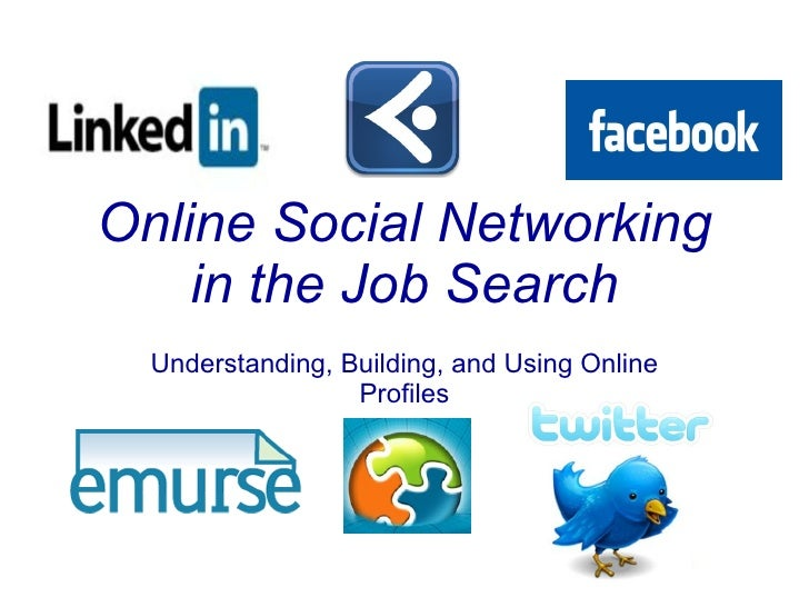 Online Social Networking in the Job Search Understanding, Building, and Using Online Profiles