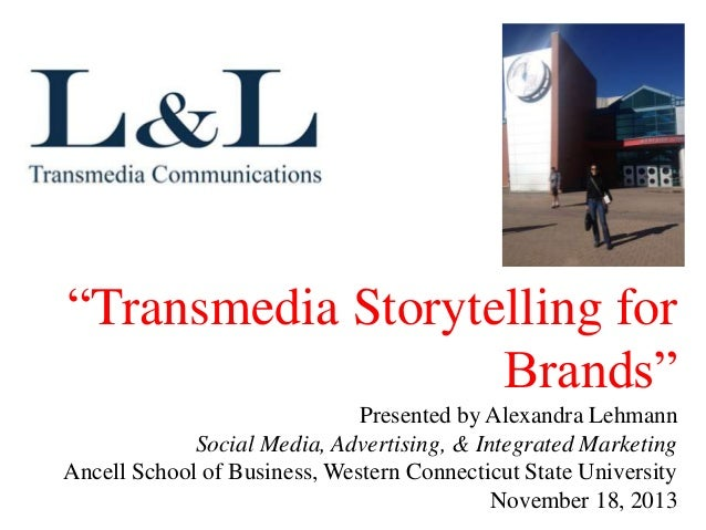 """Transmedia Storytelling for Brands"" Presented by Alexandra Lehmann Social Media, Advertising, & Integrated Marketing Ance..."