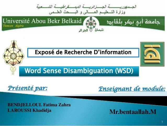 Exposé de Recherche D'information      Word Sense Disambiguation (WSD)Présenté par:                  Enseignant de module:...