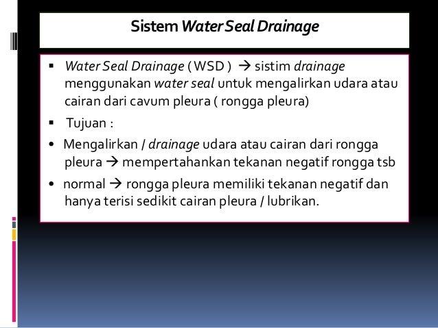 SistemWaterSealDrainage  Water Seal Drainage (WSD )  sistim drainage menggunakan water seal untuk mengalirkan udara atau...