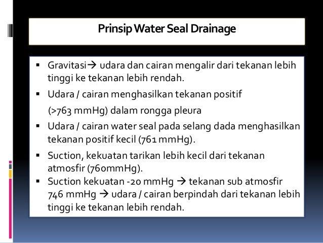 PrinsipWaterSealDrainage  Gravitasi udara dan cairan mengalir dari tekanan lebih tinggi ke tekanan lebih rendah.  Udara...