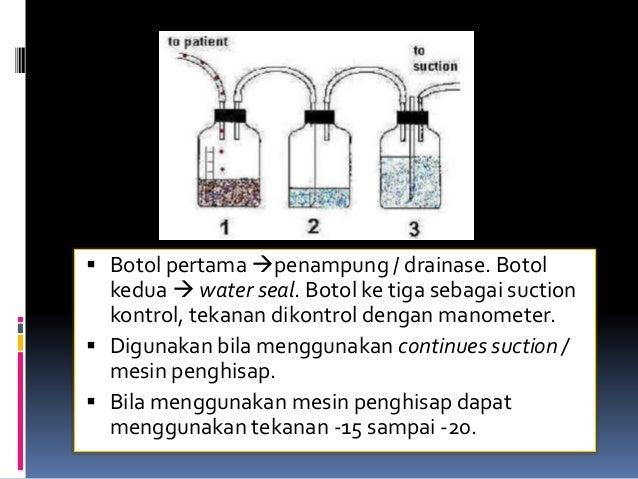  Botol pertama penampung / drainase. Botol kedua  water seal. Botol ke tiga sebagai suction kontrol, tekanan dikontrol ...
