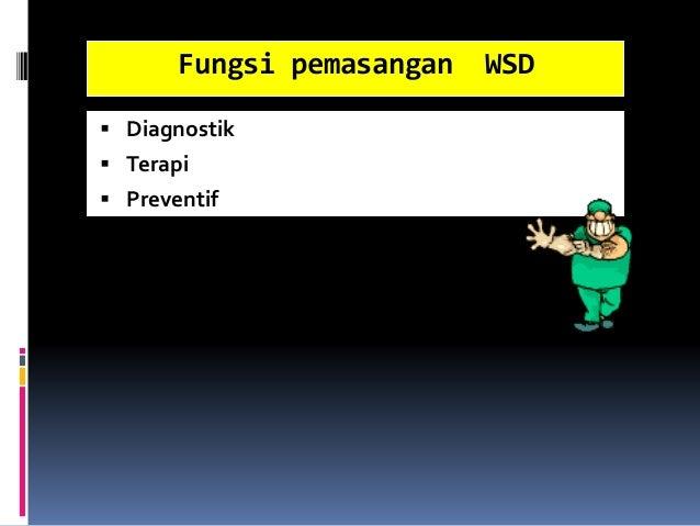 Fungsi pemasangan WSD  Diagnostik  Terapi  Preventif