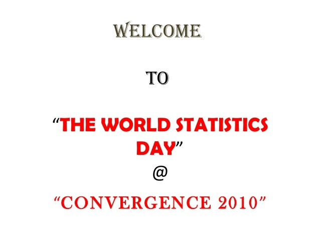 "WELCOME TO ""THE WORLD STATISTICS DAY"" @ ""CONVERGENCE 2010"""
