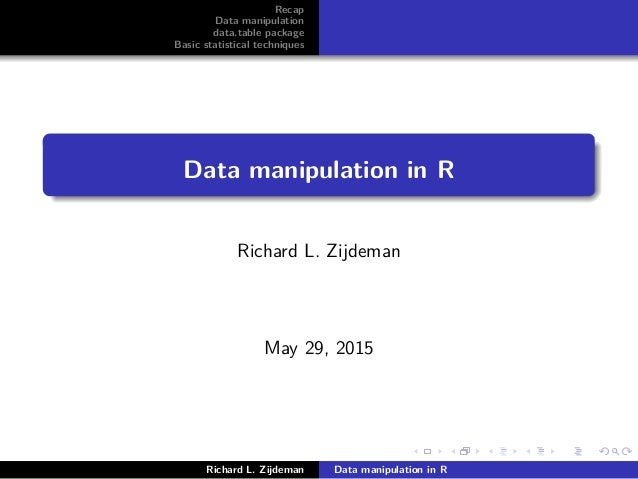 Recap Data manipulation data.table package Basic statistical techniques Data manipulation in R Richard L. Zijdeman May 29,...