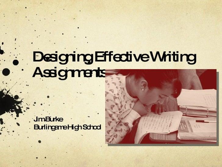 Designing Effective Writing Assignments Jim Burke Burlingame High School