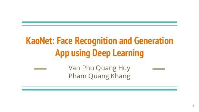 KaoNet: Face Recognition and Generation App using Deep Learning Van Phu Quang Huy Pham Quang Khang 1