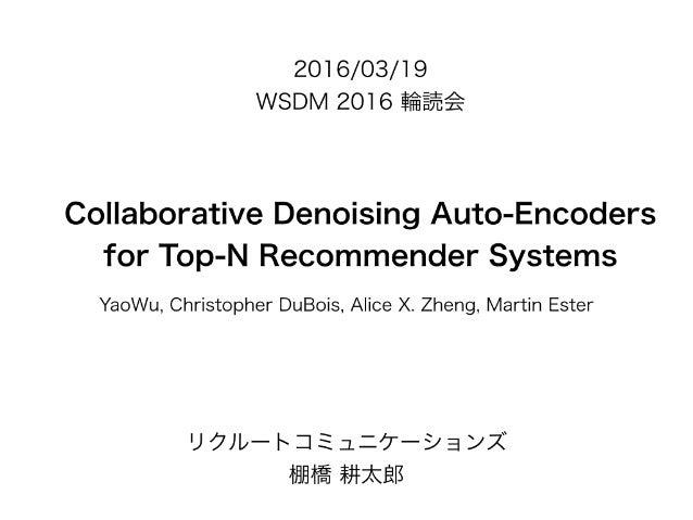 2016/O3/19 WSDM 20l 6 šiäššê  Collaborative Denoising Auto-Encoders for Top-N Recommender Systems  YaoWu,  Christopher DuB...