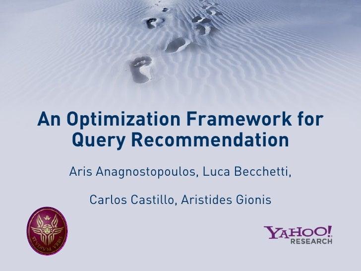 An Optimization Framework for    Query Recommendation    Aris Anagnostopoulos, Luca Becchetti,        Carlos Castillo, Ari...
