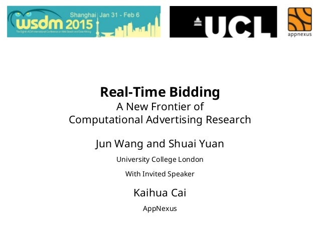 Real-Time Bidding A New Frontier of Computational Advertising Research Jun Wang and Shuai Yuan University College London W...