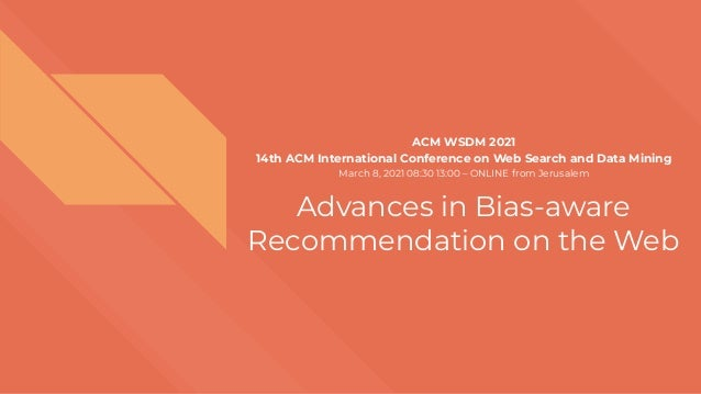 Advances in Bias-aware Recommendation on the Web ACM WSDM 2021 14th ACM International Conference on Web Search and Data Mi...