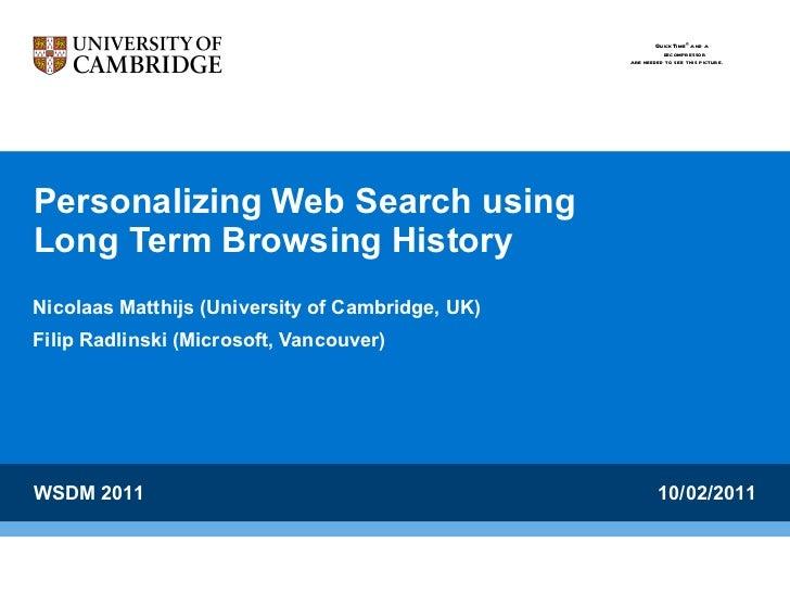 Personalizing Web Search using  Long Term Browsing History Nicolaas Matthijs (University of Cambridge, UK) Filip Radlinski...